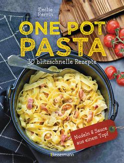 One Pot Pasta. 30 blitzschnelle Rezepte für Nudeln & Sauce aus einem Topf von Heilig,  Lisa, Perrin,  Emilie