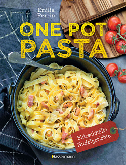 One Pot Pasta. Pasta & Sauce aus 1 Topf. Die besten Rezepte für blitzschnelle Nudelgerichte von Heilig,  Lisa, Perrin,  Emilie