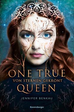 One True Queen, Band 1: Von Sternen gekrönt von Benkau,  Jennifer