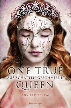 One True Queen, Band 2: Aus Schatten geschmiedet von Benkau,  Jennifer