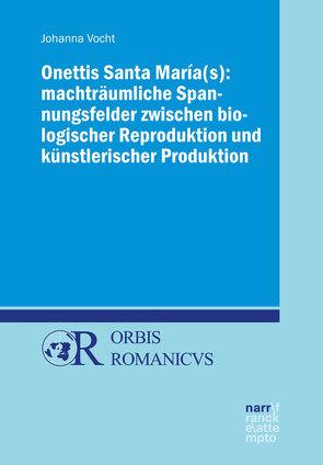 Onettis Santa María(s): Machträumliche Spannungsfelder zwischen biologischer Reproduktion und künstlerischer Produktion von Vocht,  Johanna