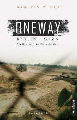 Oneway – Berlin-Gaza. Als Deutsche im Gazastreifen von Winge,  Kerstin