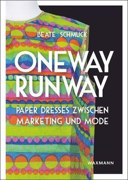 Oneway Runway – Paper Dresses zwischen Marketing und Mode von Jäger,  Alicia, Pickhardt,  Anna Lena, Schmuck,  Beate, Zahlten,  Matthias