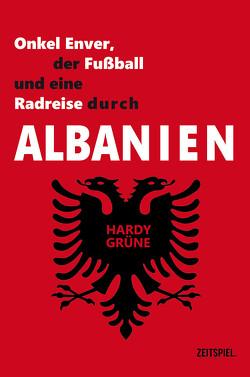 Onkel Enver, der Fußball und eine Radreise durch Albanien von Grüne,  Hardy