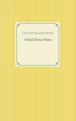 Onkel Toms Hütte von Beecher Stowe,  Harriett