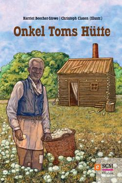 Onkel Toms Hütte von Beecher-Stowe,  Harriet, Claßen,  Christoph