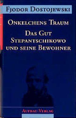 Onkelchens Traum. Das Gut Stepantschikowo und seine Bewohner von Dalitz,  Günter, Dostojewski,  Fjodor