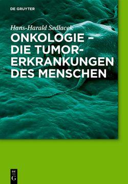 Onkologie – die Tumorerkrankungen des Menschen von Sedlacek,  Hans-Harald