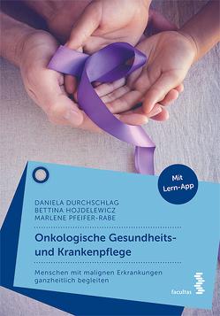Onkologische Gesundheits- und Krankenpflege von Durchschlag,  Daniela, Hojdelewicz,  Bettina Maria, Pfeifer - Rabe,  Marlene