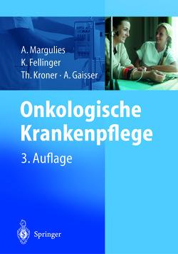 Onkologische Krankenpflege von Fellinger,  K., Gaisser,  A., Kroner,  Th., Margulies,  A.