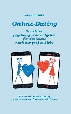 Online-Dating – Der kleine psychologische Ratgeber für die Suche nach der großen Liebe von Hillmann,  Ralf