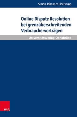 Online Dispute Resolution bei grenzüberschreitenden Verbraucherverträgen von Heetkamp,  Simon Johannes