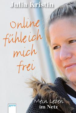 Online fühle ich mich frei von Bachmann,  Daniel Oliver, Kristin,  Julia