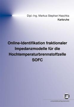 Online-Identifikation fraktionaler Impedanzmodelle für die Hochtemperaturbrennstoffzelle SOFC von Haschka,  Markus S
