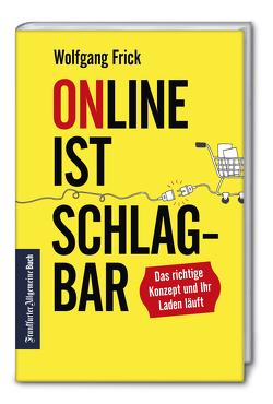 Online ist schlagbar: Das richtige Konzept und Ihr Laden läuft von Frick,  Wolfgang