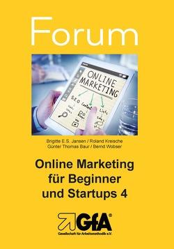 Online Marketing für Beginner und Startups / Online Marketing für Beginner und Startups 4 von Baur,  Günter Thomas, Jansen,  Brigitte E.S., Kreische,  Roland, Wobser,  Bernd