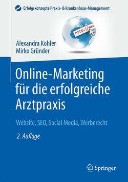 Online-Marketing für die erfolgreiche Arztpraxis von Gründer,  Mirko, Köhler,  Alexandra