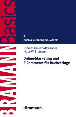 Online-Marketing und E-Commerce für Buchverlage von Bramann,  Klaus W, Breyer-Mayländer,  Thomas