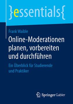 Online-Moderationen planen, vorbereiten und durchführen von Waible,  Frank