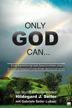 Only God can… von Seiler,  Hildegard J
