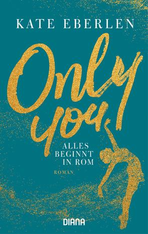 Only you – Alles beginnt in Rom von Eberlen,  Kate, Schröder,  Babette