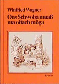 Ons Schwoba muass ma oifach möga von Helferstorfer,  Hans, Wagner,  Winfried