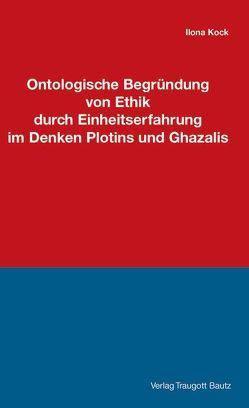 Ontologische Begründung von Ethik durch Einheitserfahrung im Denken Plotins und Ghazalis von Kock,  Ilona