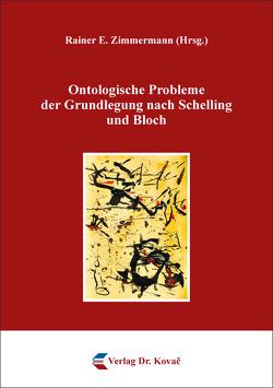 Ontologische Probleme der Grundlegung nach Schelling und Bloch von Zimmermann,  Rainer E.
