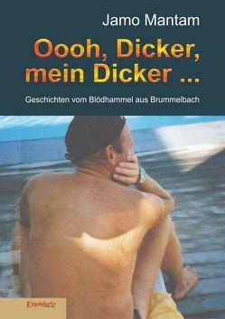 Oooh, Dicker, mein Dicker … von Mantam,  Jamo