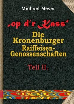 op dr Kass – Die Kronenburger Raiffeisen-Genossenschaften von der Weimarer Republik bis zum Jahr 1972 von Meyer,  Michael