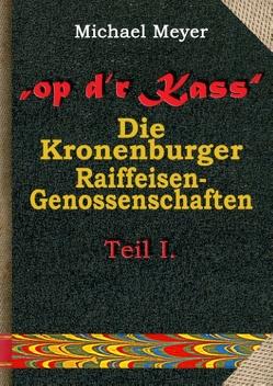 op d'r Kass – Die Kronenburger Raiffeisen-Genossenschaften von Meyer,  Michael