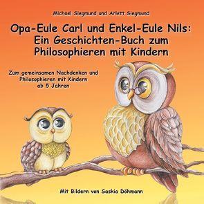 Opa-Eule Carl und Enkel-Eule Nils: Ein Geschichten-Buch zum Philosophieren mit Kindern von Siegmund,  Arlett, Siegmund,  Michael