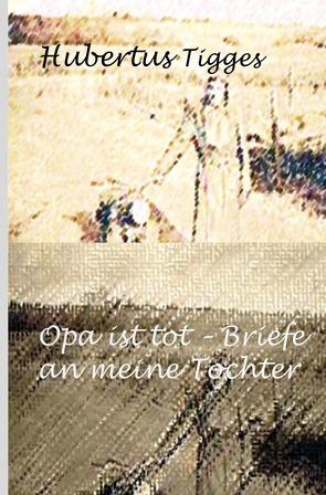 Opa ist tot-Briefe an meine Tochter von Tigges,  Hubertus