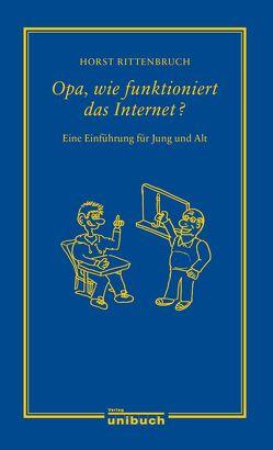 Opa, wie funktioniert das Internet? von Rittenbruch,  Horst