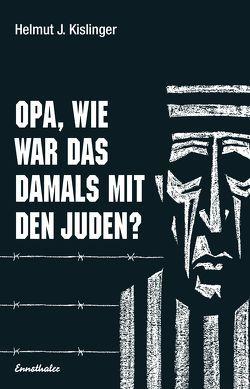 Opa, wie war das damals mit den Juden? von Kislinger,  Helmut J.