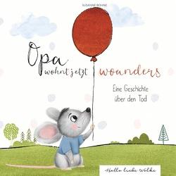 Opa wohnt jetzt woanders: Eine Geschichte für Kinder über den Tod und die Trauer von Bohne,  Susanne