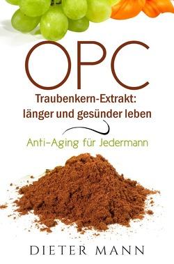 OPC – Traubenkern-Extrakt: länger und gesünder leben von Mann,  Dieter