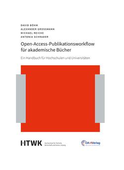 Open-Access-Publikationsworkflow für akademische Bücher von Böhm,  David, Grossmann,  Alexander, Reiche,  Michael, Schrader,  Antonia