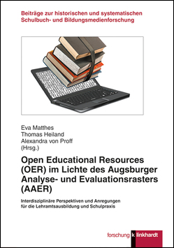 Open Educational Resources (OER) im Lichte des Augsburger Analyse- und Evaluationsrasters (AAER) von Heiland,  Thomas, Matthes,  Eva, von Proff,  Alexandra