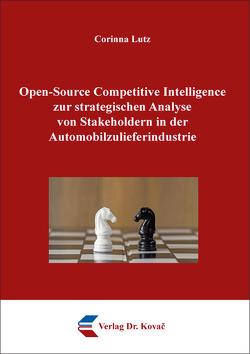 Open-Source Competitive Intelligence zur strategischen Analyse von Stakeholdern in der Automobilzulieferindustrie von Lutz,  Corinna