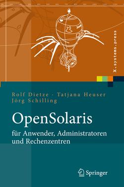 OpenSolaris für Anwender, Administratoren und Rechenzentren von Dietze,  Rolf, Heuser,  Tatjana, Schilling,  Jörg