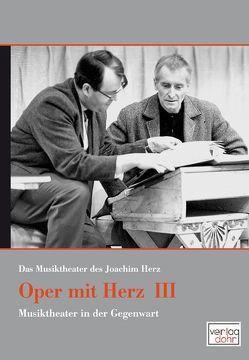 Oper mit Herz 3 – Das Musiktheater des Joachim Herz von Heinemann,  Michael, Herz,  Joachim, Konwitschny,  Peter, Pappel,  Kristel