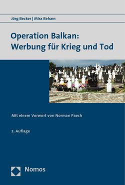 Operation Balkan: Werbung für Krieg und Tod von Becker,  Jörg, Beham,  Mira