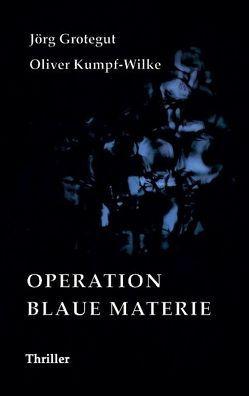 Operation Blaue Materie von Kumpf-Wilke,  Oliver