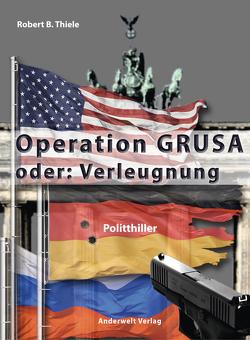 Operation GRUSA von Thiele,  Robert B.