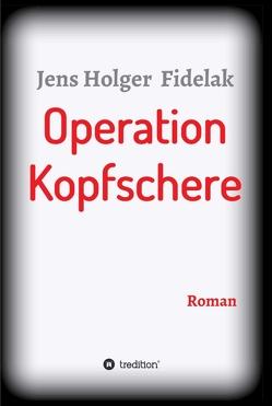 Operation Kopfschere von Fidelak,  Jens Holger
