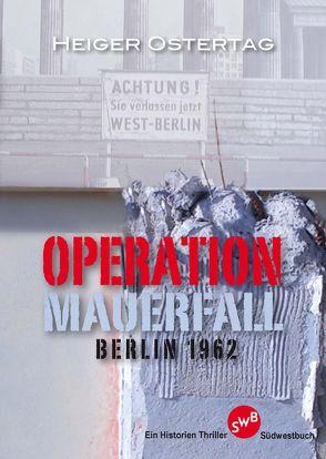 Operation Mauerfall von Ostertag,  Heiger