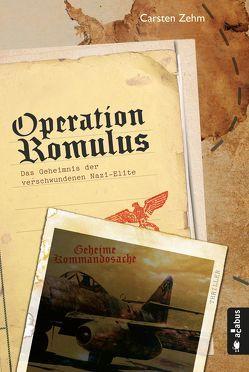Operation Romulus. Das Geheimnis der verschwundenen Nazi-Elite von Zehm,  Carsten