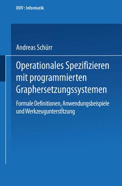 Operationales Spezifizieren mit programmierten Graphersetzungssystemen von Schürr,  Andreas
