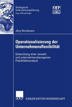 Operationalisierung der Unternehmensflexibilität von Horstmann,  Jörg, Krüger,  Prof. Dr. Wilfried
